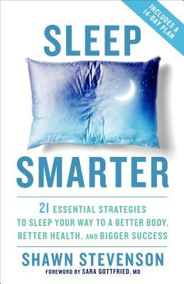 Sleep Smarter: 21 Essential Strategies to Sleep Your Way to a Better Health
