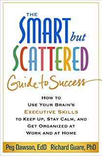 The Smart but Scattered Guide to Success: How to Use Your Brain's Executive Skills