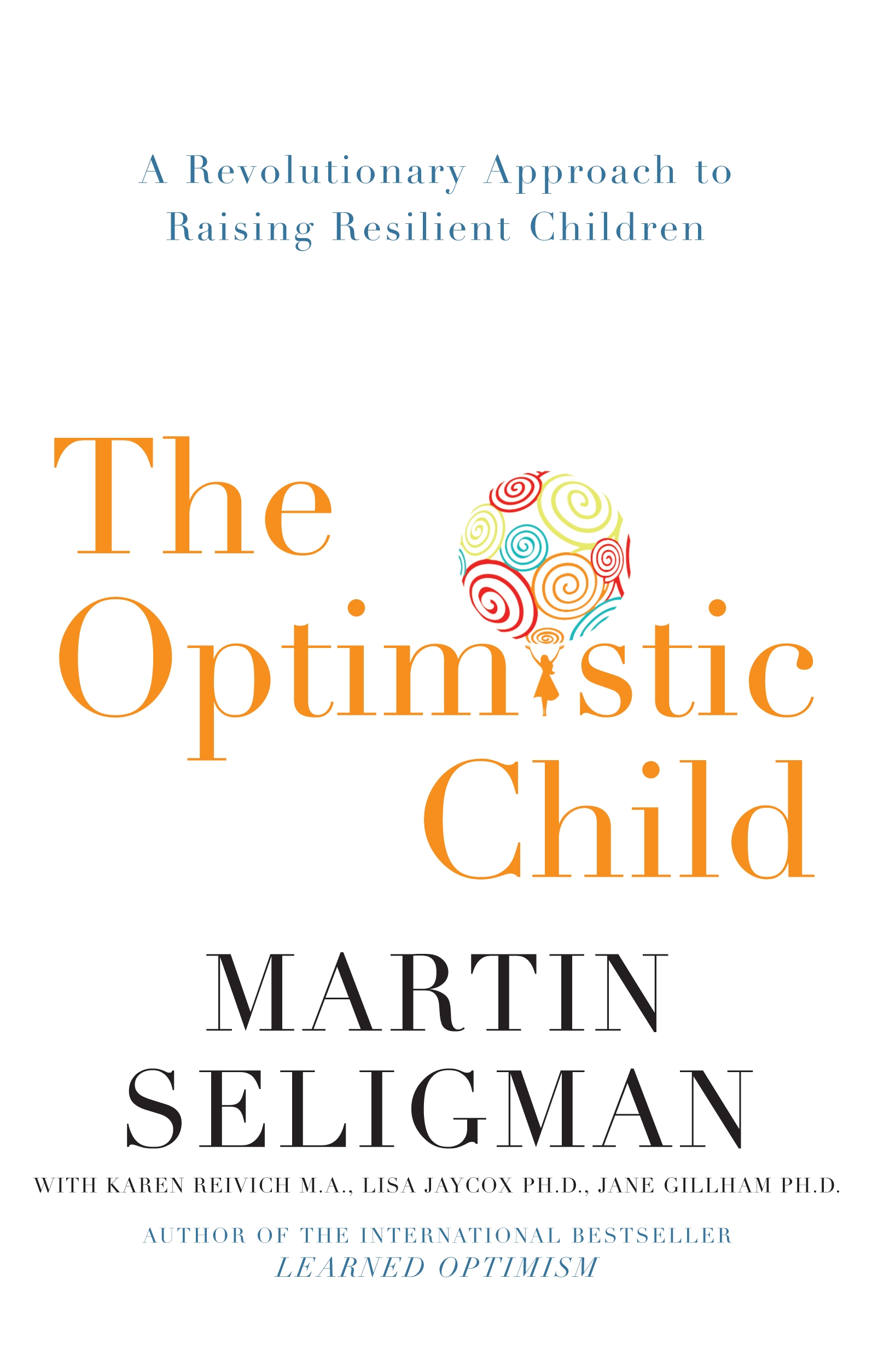 The Optimistic Child : A Revolutionary Approach to Raising Resilient Children
