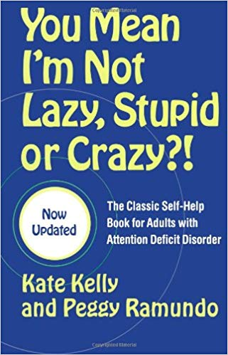 You Mean I'm Not Lazy, Stupid or Crazy?!