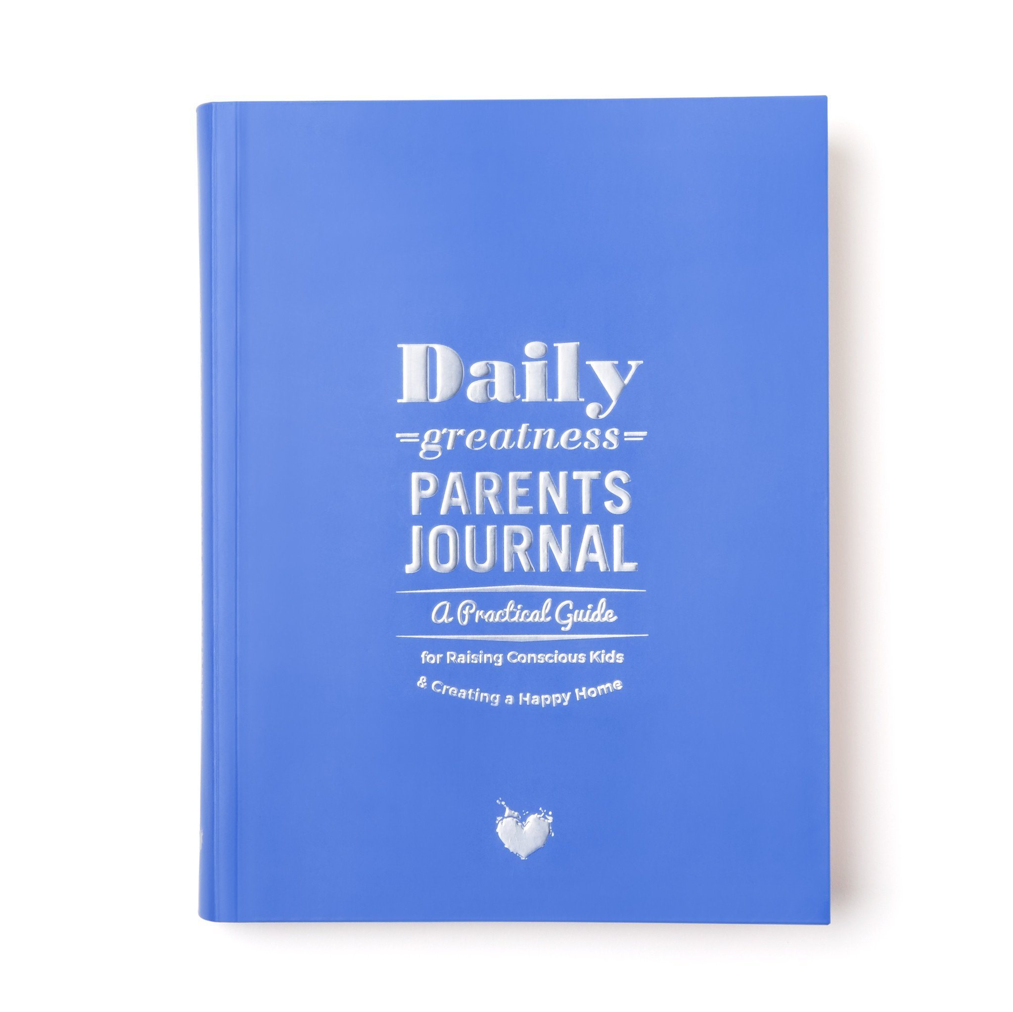 Daily Greatness Parent Journal - A Practical Guide to Raising Conscious Kids