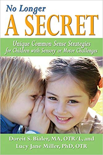 No Longer A Secret : Unique Common Sense Strategies for Children with Sensory or Motor Challenges
