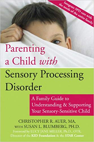 Parenting a Child with Sensory Processing Disorder : A Family Guide to Understanding and Supporting Your Sensory-Sensitive Child