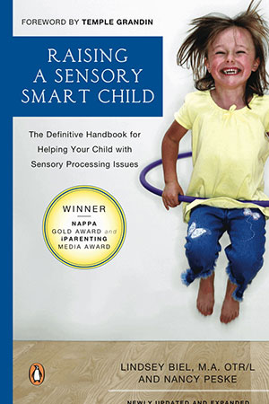 Raising a Sensory Smart Child : The Definitive Handbook for Helping Your Child with Sensory Processing Issues