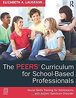 The PEERS Curriculum for School-Based Professionals : Social Skills Training for Adolescents with Autism Spectrum Disorder