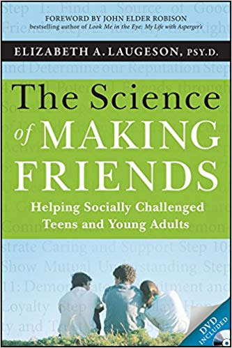 The Science of Making Friends : Helping Socially Challenged Teens and Young Adults (w/DVD)