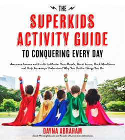 The Superkids Activity Guide to Conquering Every Day : Awesome Games and Crafts to Master Your Moods, Boost Focus, Hack Mealtimes and Help Grownups Understand Why You Do the Things You Do