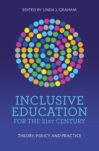 Inclusive Education for the 21st Century : Theory, Policy and Practice
