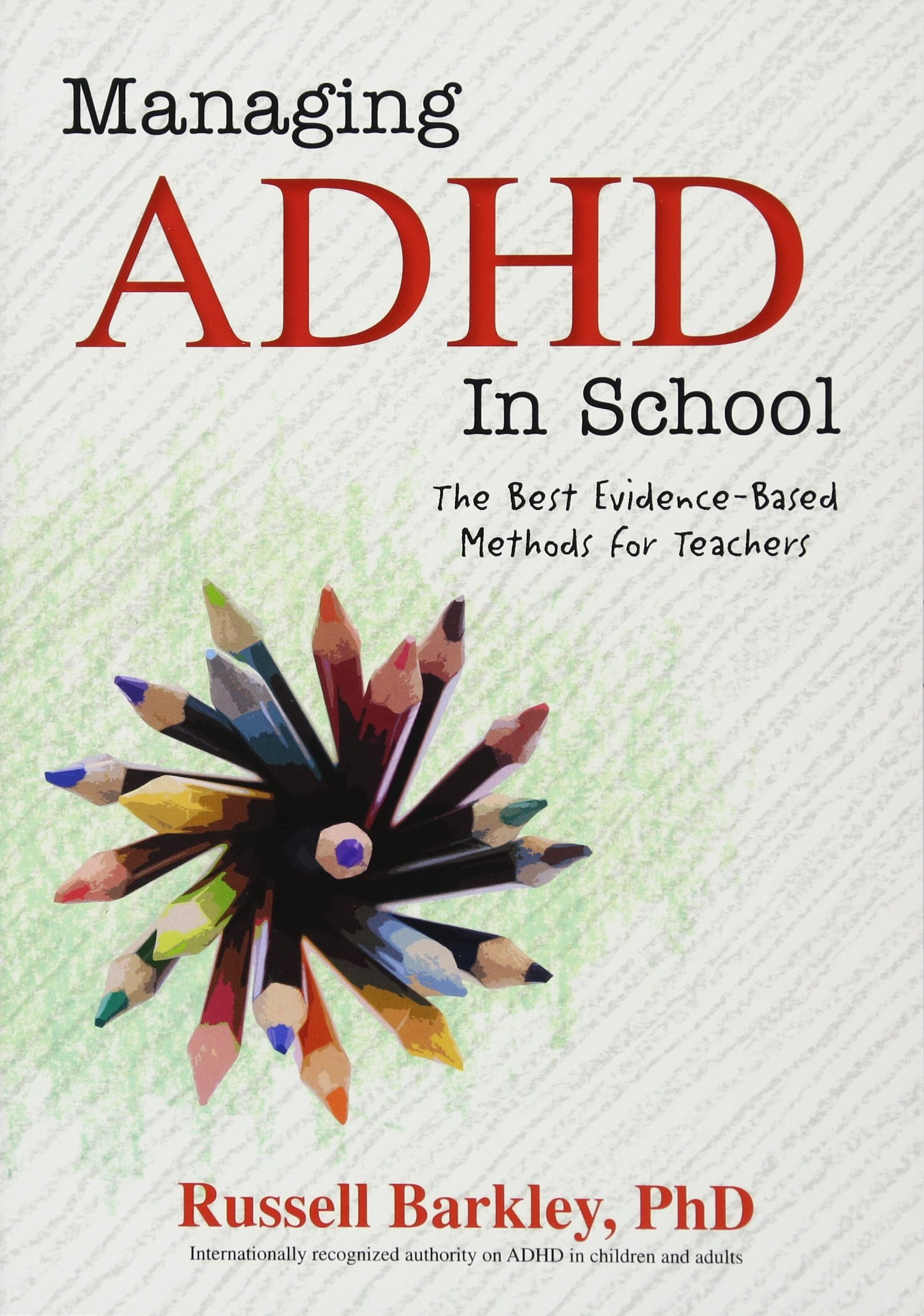 Managing ADHD in Schools : The Best Evidence-Based Methods for Teachers